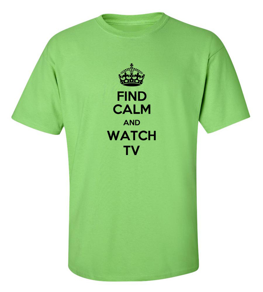 Find Calm And Watch Tv Funny T Shirt