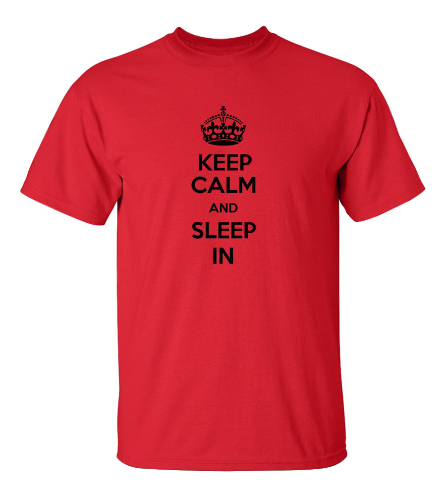 Keep Calm And Sleep In Funny T Shirt