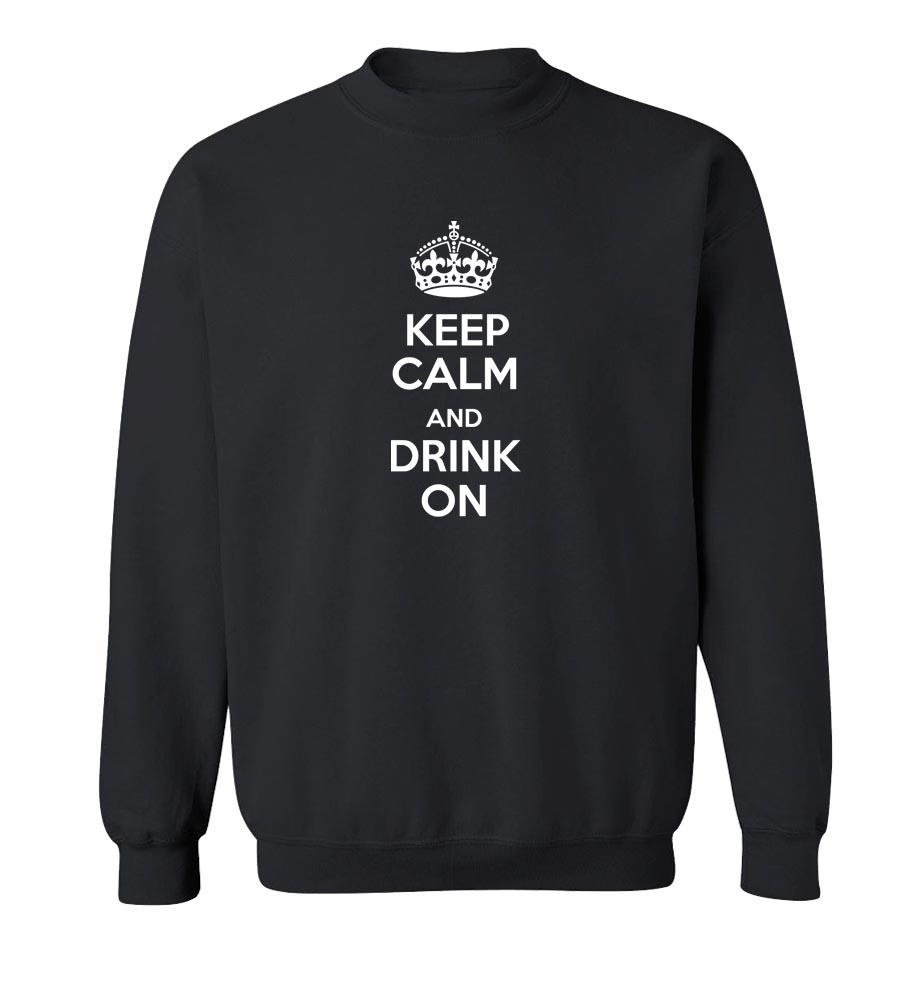 Keep Calm And Drink On Crew Neck Sweatshirt