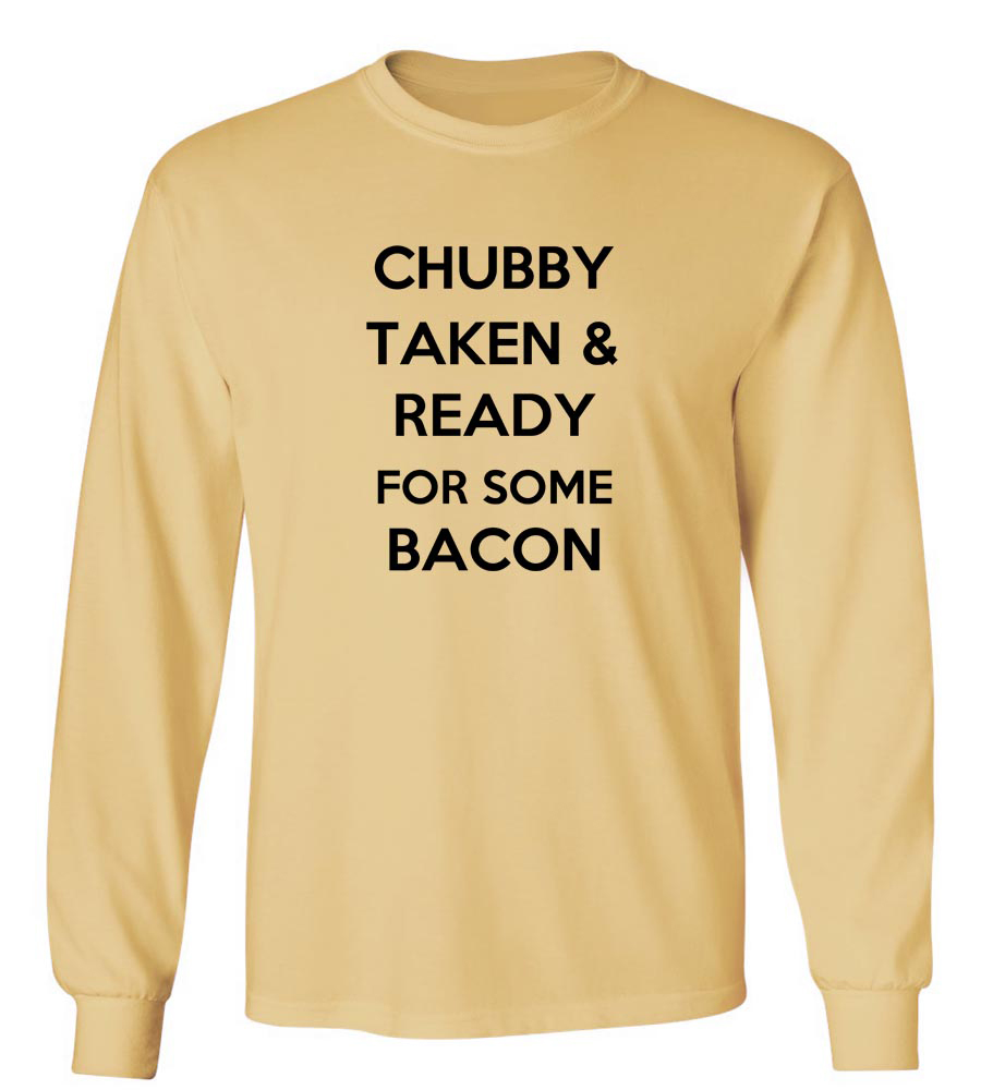 Chubby Taken and Ready for Some Bacon Long Sleeve T-Shirt