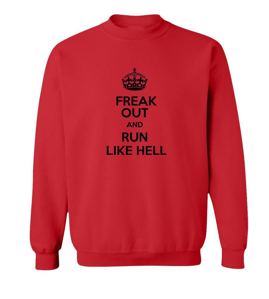 Freak Out And Run Like Hell Crew Neck Sweatshirt