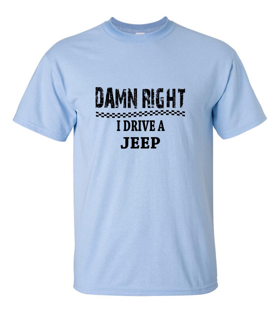 Damn Right I Drive A Jeep Funny T Shirt