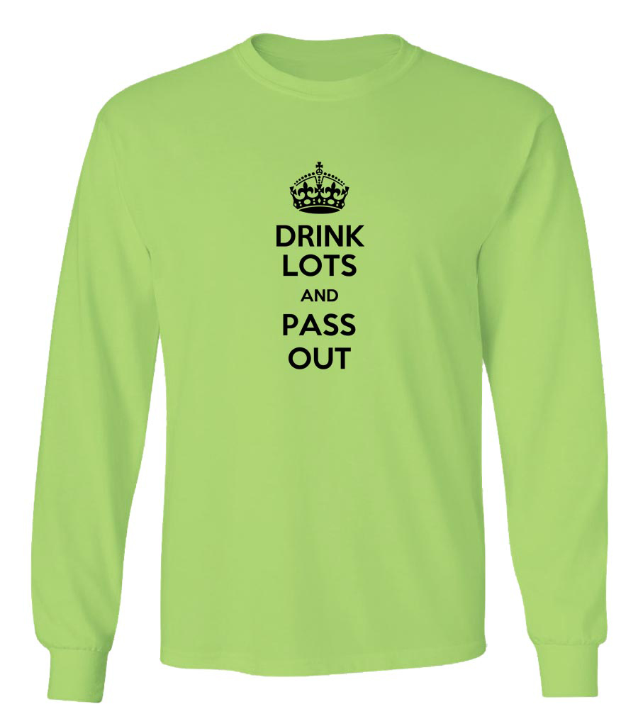 Drink Lots And Pass Out Long Sleeve T-Shirt