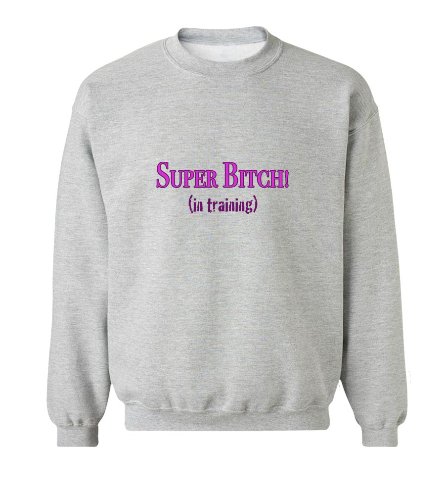 Super Bitch in Training Crew Neck Sweatshirt