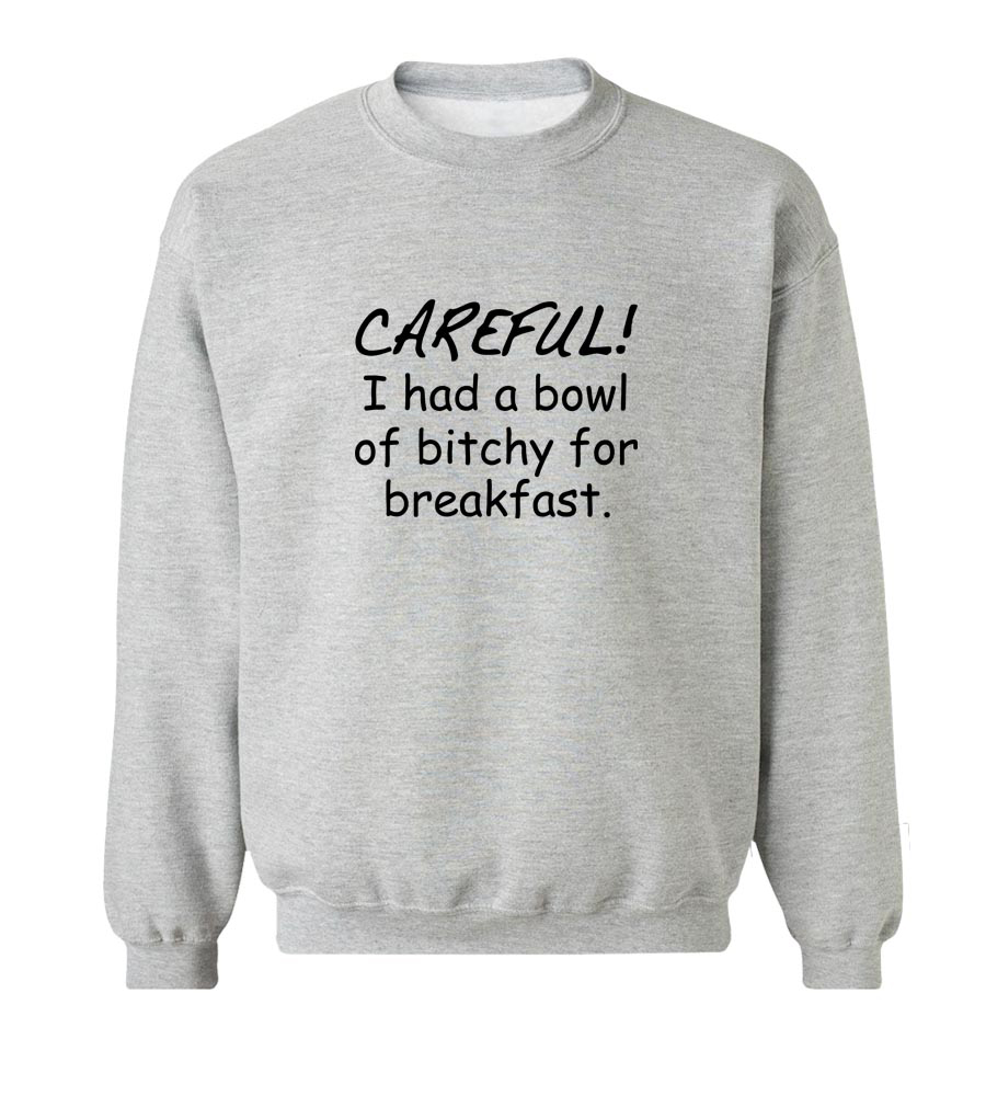 Careful! I had a Bowl of Bitch for Breakfast Crew Neck Sweatshirt