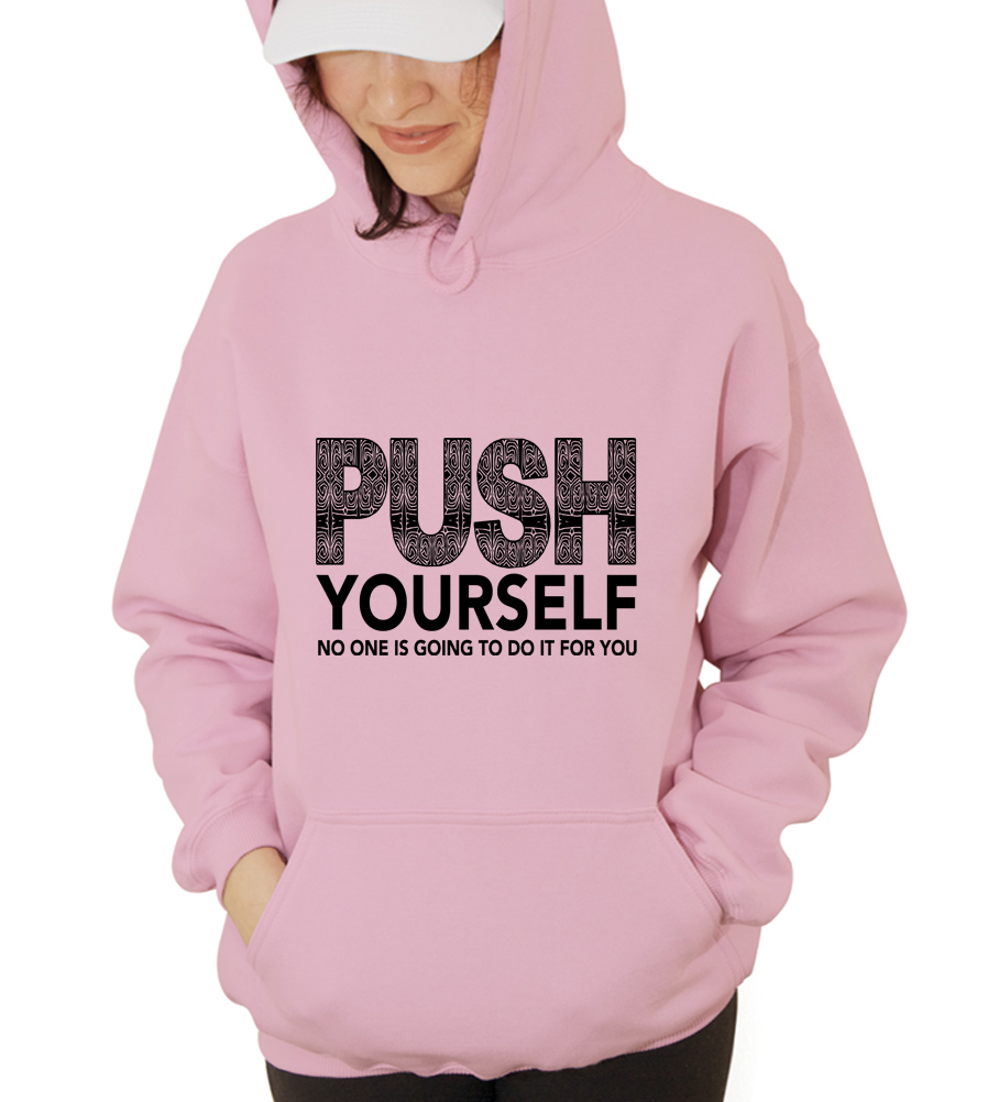 Push Yourself No One Is Going To Do It For You Hooded Sweatshirt