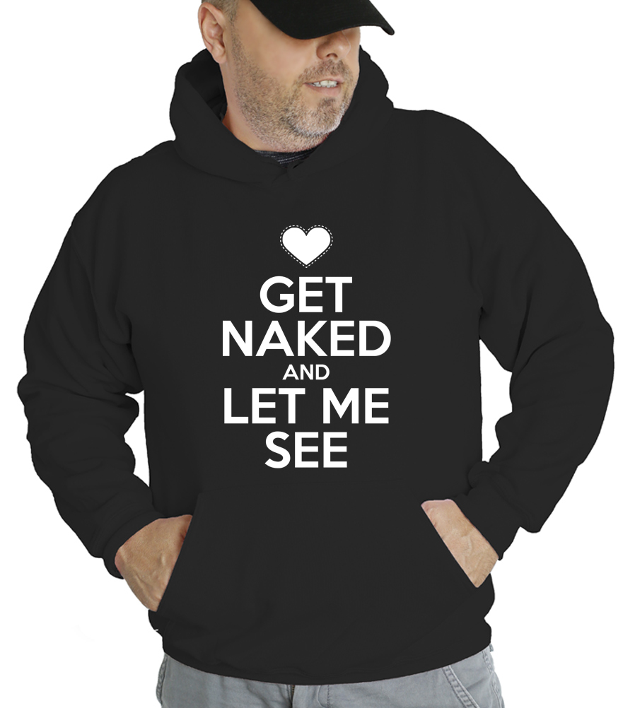 Get Naked and Let Me See Hooded Sweatshirt