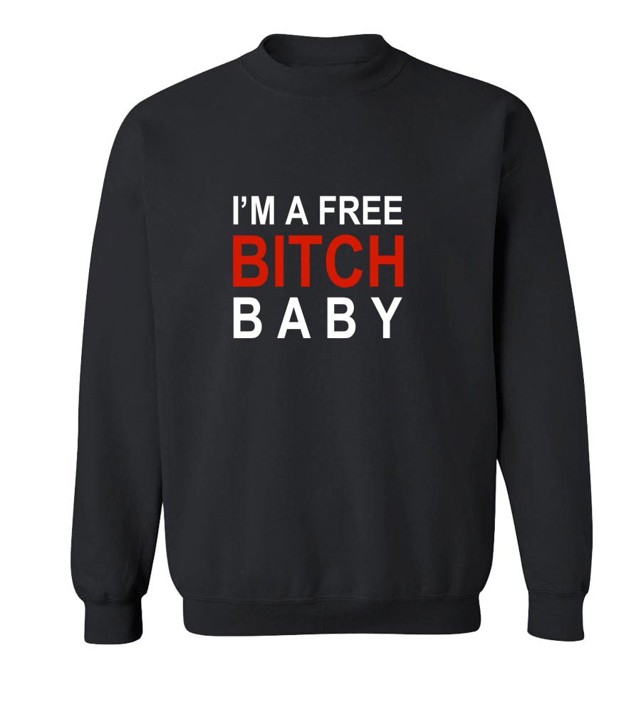 I'm A Free Bitch Baby Crew Neck Sweatshirt
