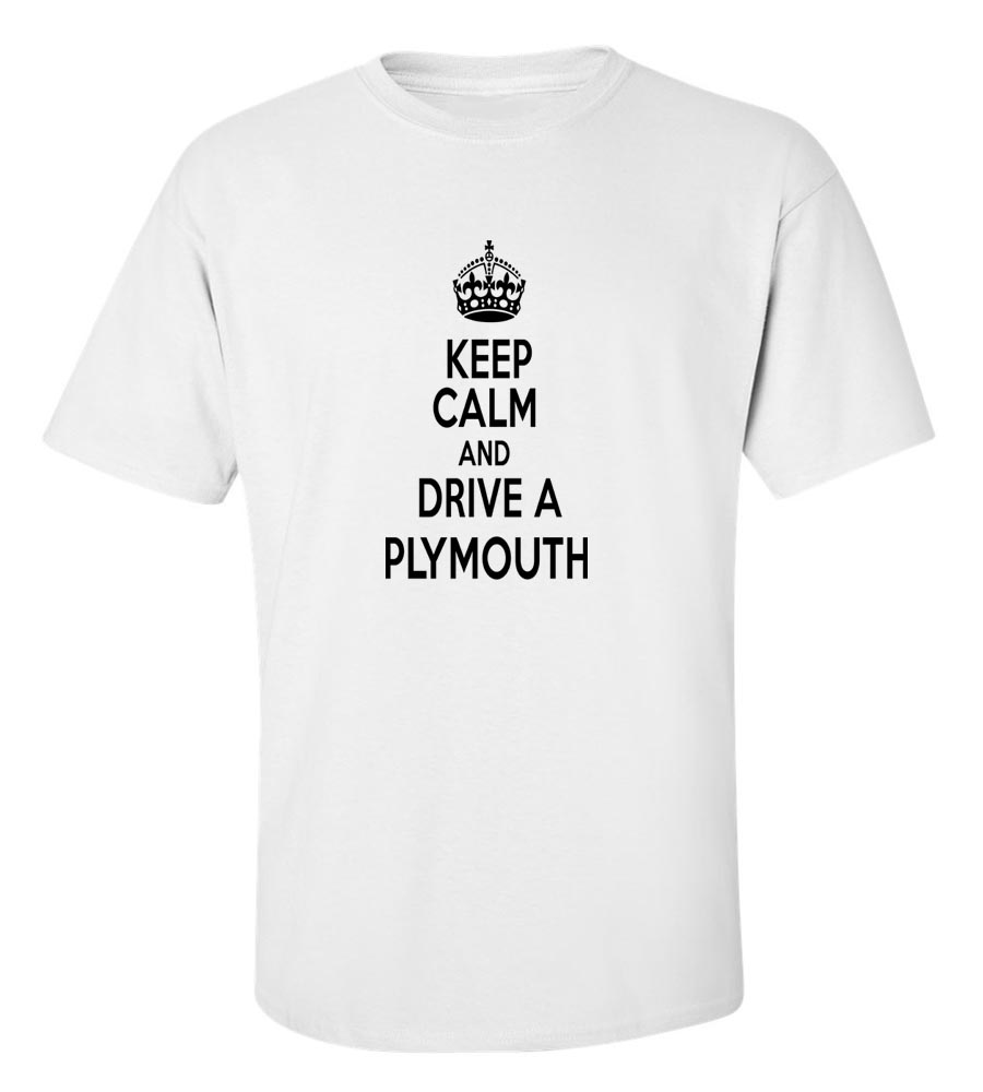 Keep Calm And Drive  A Plymouth T-Shirt