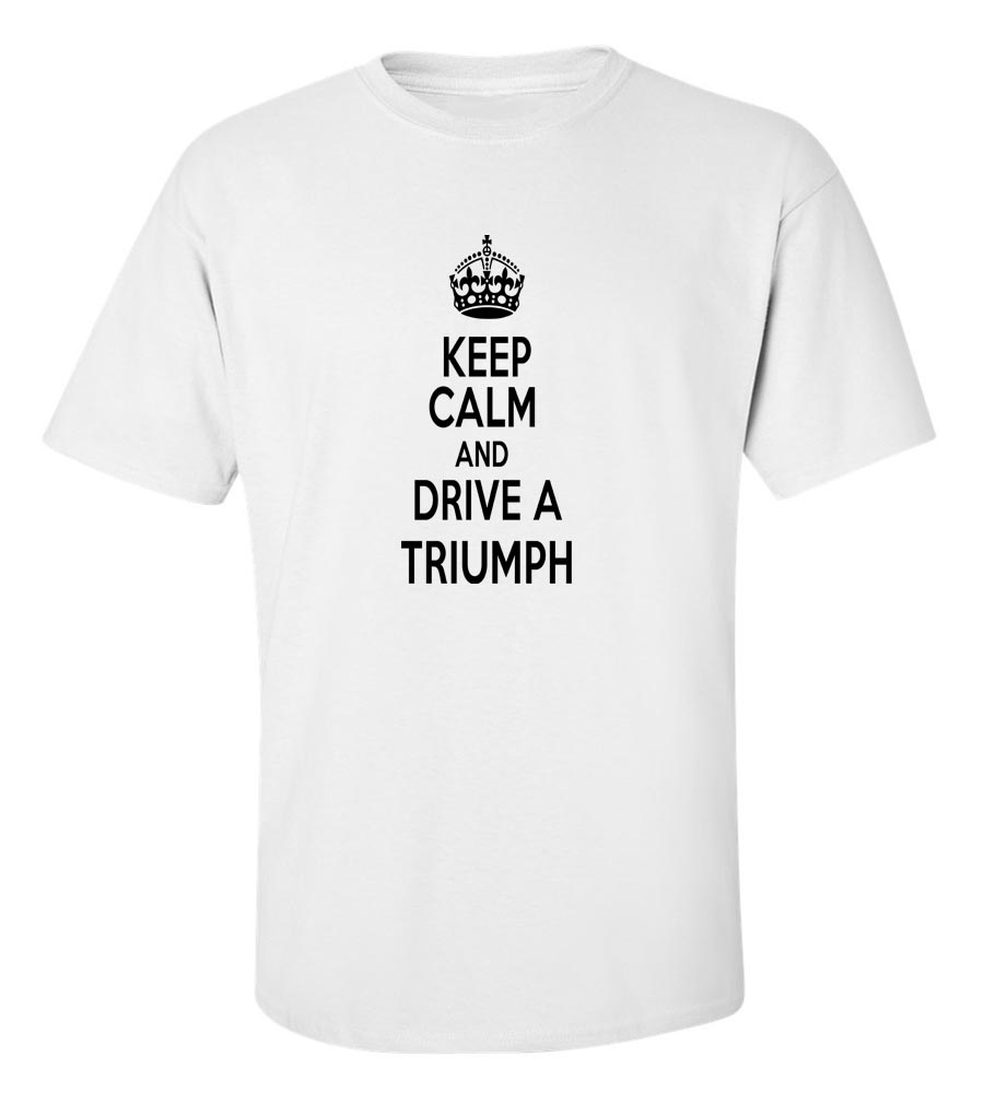 Keep Calm And Drive  A Triumph T-Shirt