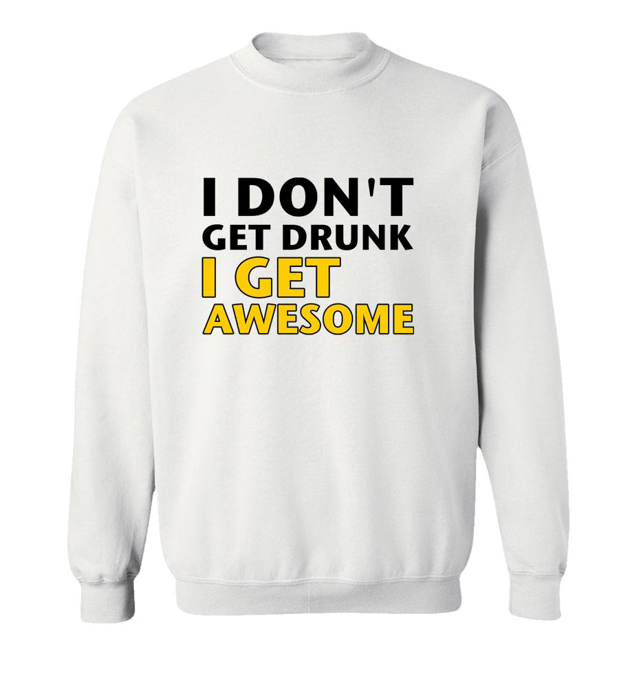 I_Don't_Get_Drunk Crew Neck Sweatshirt