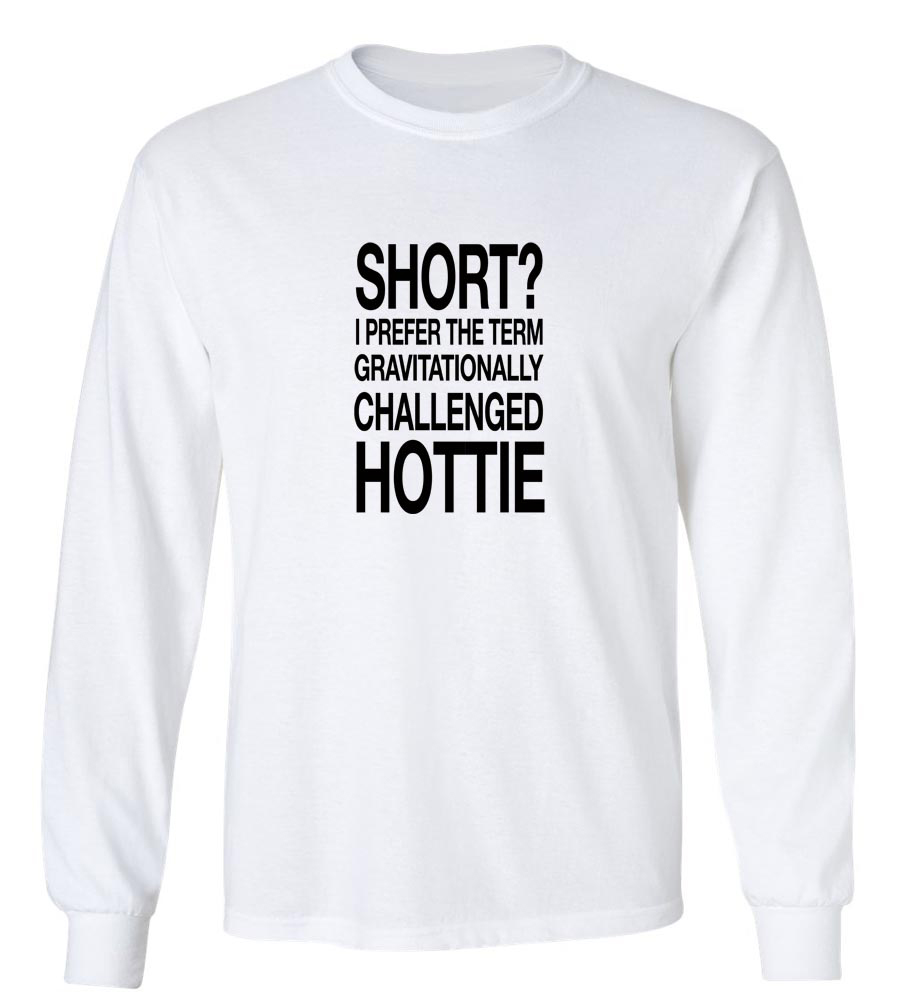 Short? I Prefer The Term Gravitationally Challenged Hottie  Long Sleeve T-Shirt