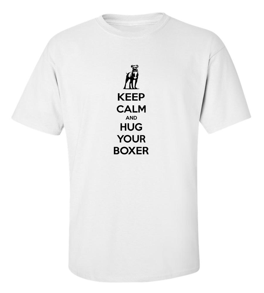 Keep Calm And Hug Your Boxer T-Shirt