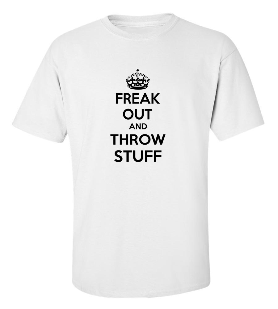Keep Calm And Freak Out And Throw Struff T-Shirt