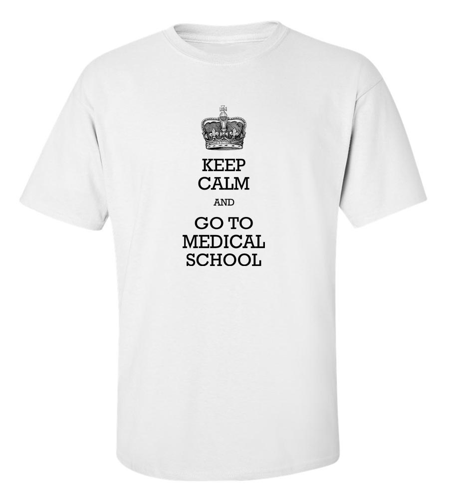 Keep Calm And Go To Medical School T-Shirt