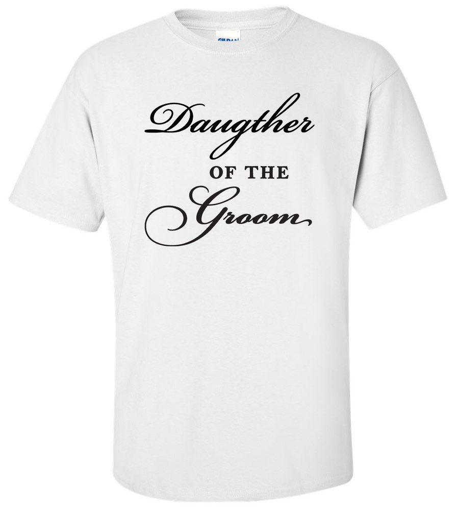 Daughter of the Groom Wedding T Shirt