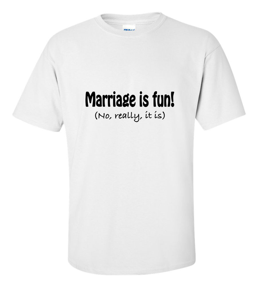Marriage Is Fun! (No Really It Is) Wedding T-shirt