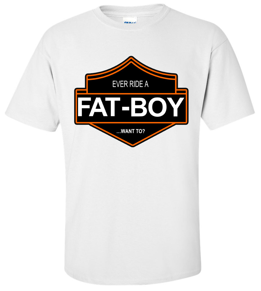 Ever Ride A Fat Boy? Want to? Funny T Shirt