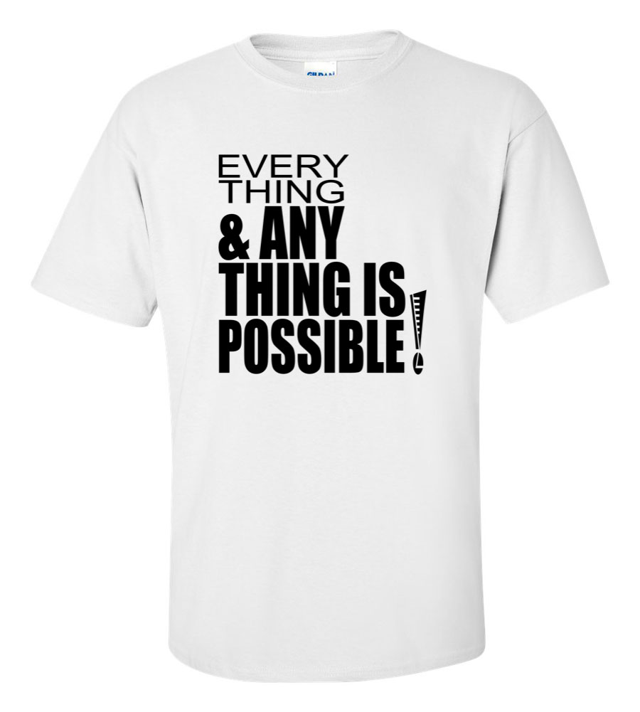 Everything Anything is Possible T Shirt