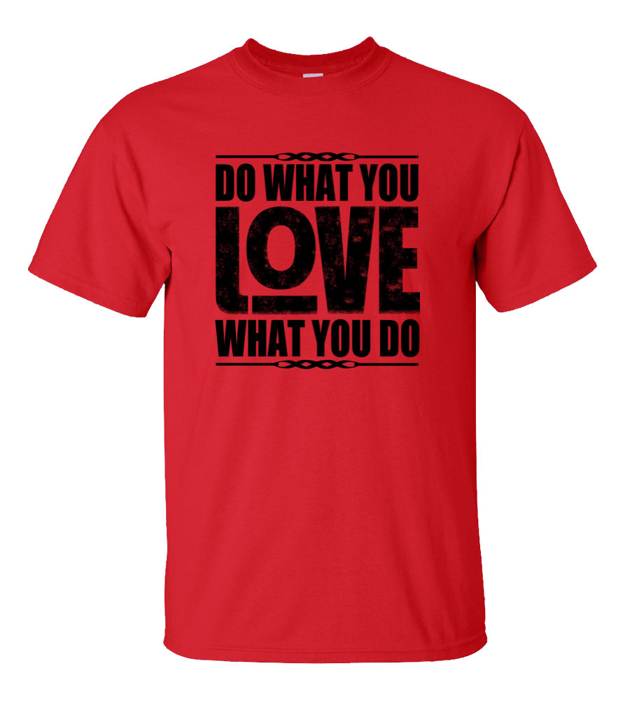 Do What You Love What You Do T Shirt