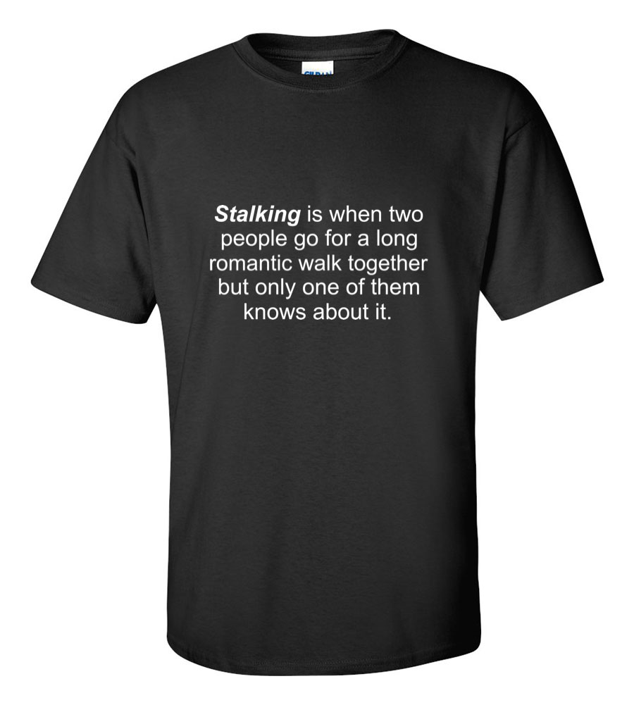 Stalking Funny T Shirt