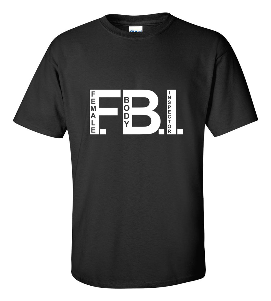 FBI Female Body Inspector Funny T Shirt