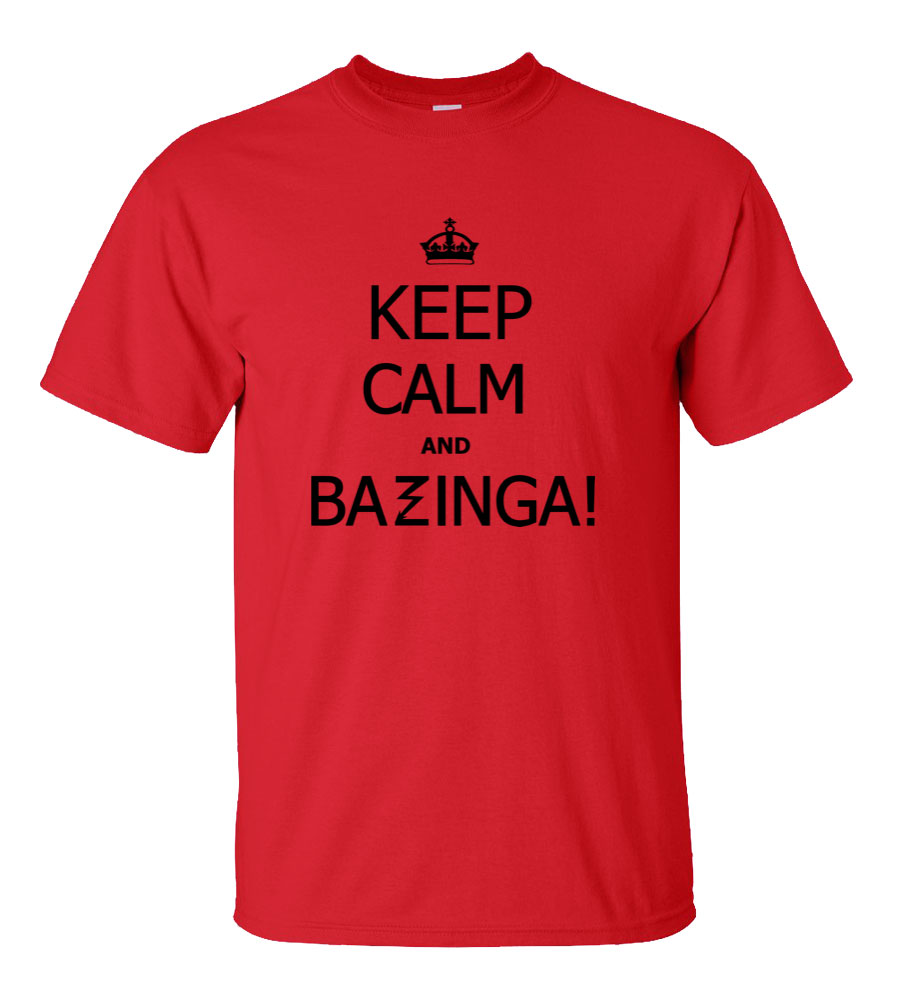 Keep Calm and Call Bazinga Funny T Shirt