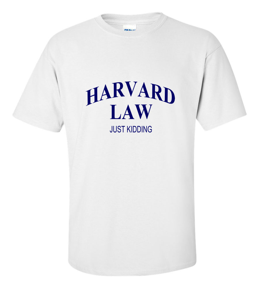 Harvard Law Just Kidding Funny T Shirt