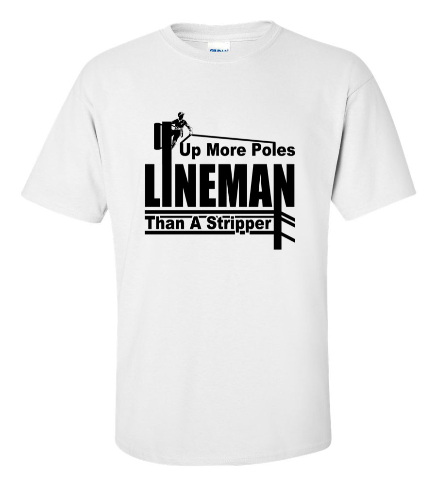 Lineman Up More Poles Than a Stripper Funny T Shirt