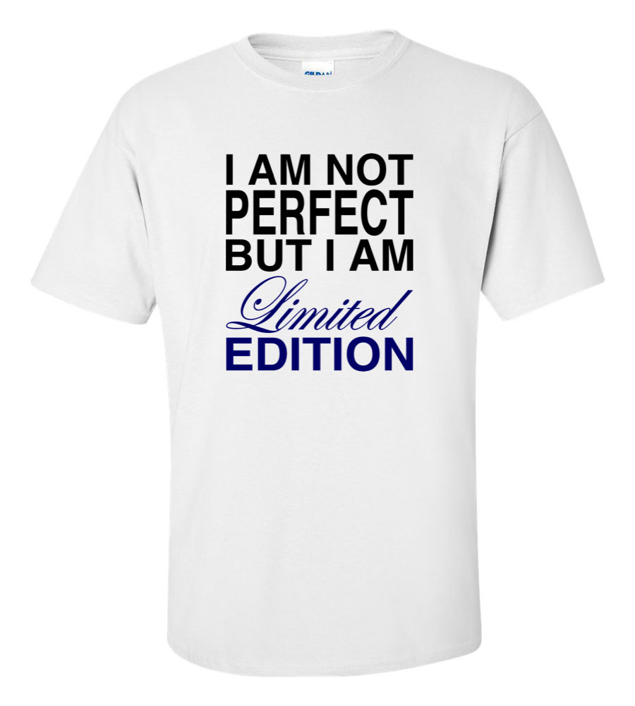 I Am Not Perfect But I Am Limited Edition Funny T Shirt