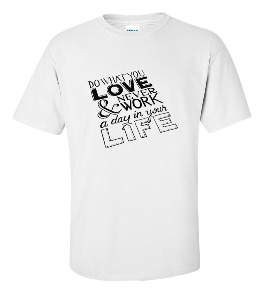 Do What You Love and Never Work a Day In Your Life Funny T Shirt