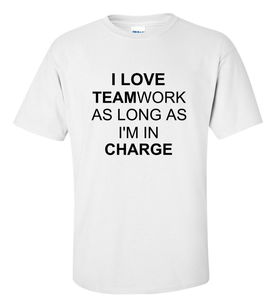 I love teamwork as long as I'm in charge funny t shirt
