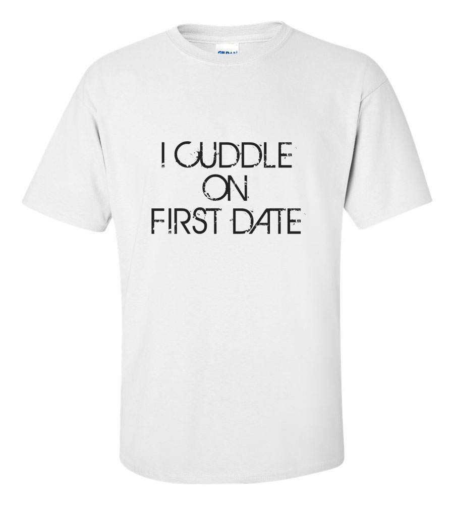 I Cuddle On First Date T Shirt