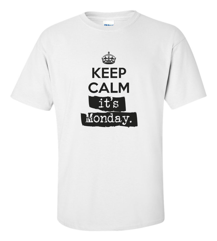 Keep Calm It's Monday Funny T Shirt