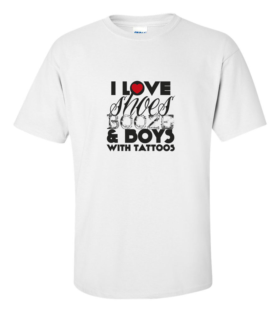 I Love Shoes Booze Boys With Tattoos Funny T Shirt