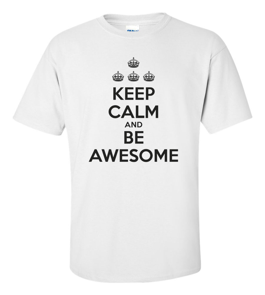 Keep Calm and Be Awesome Tshirt