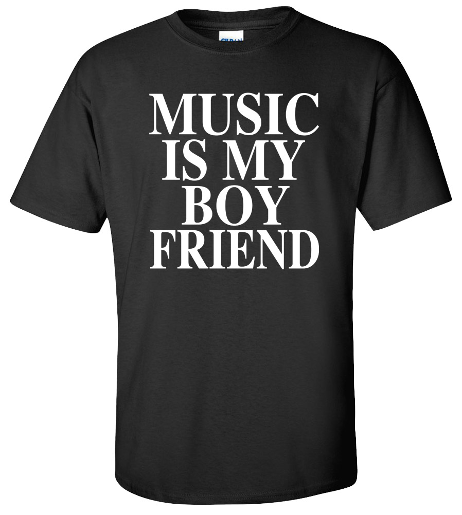 Music Is My Boyfriend Funny College T Shirt