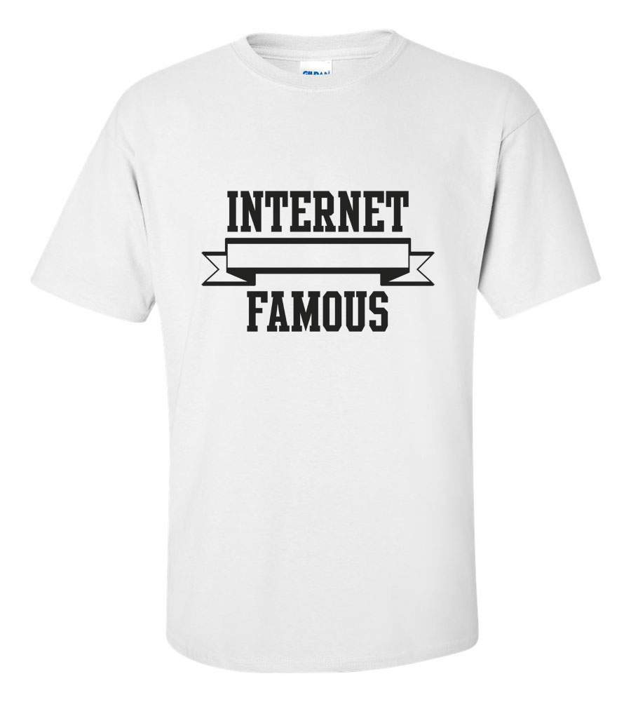 Internet Famous Funny T Shirt