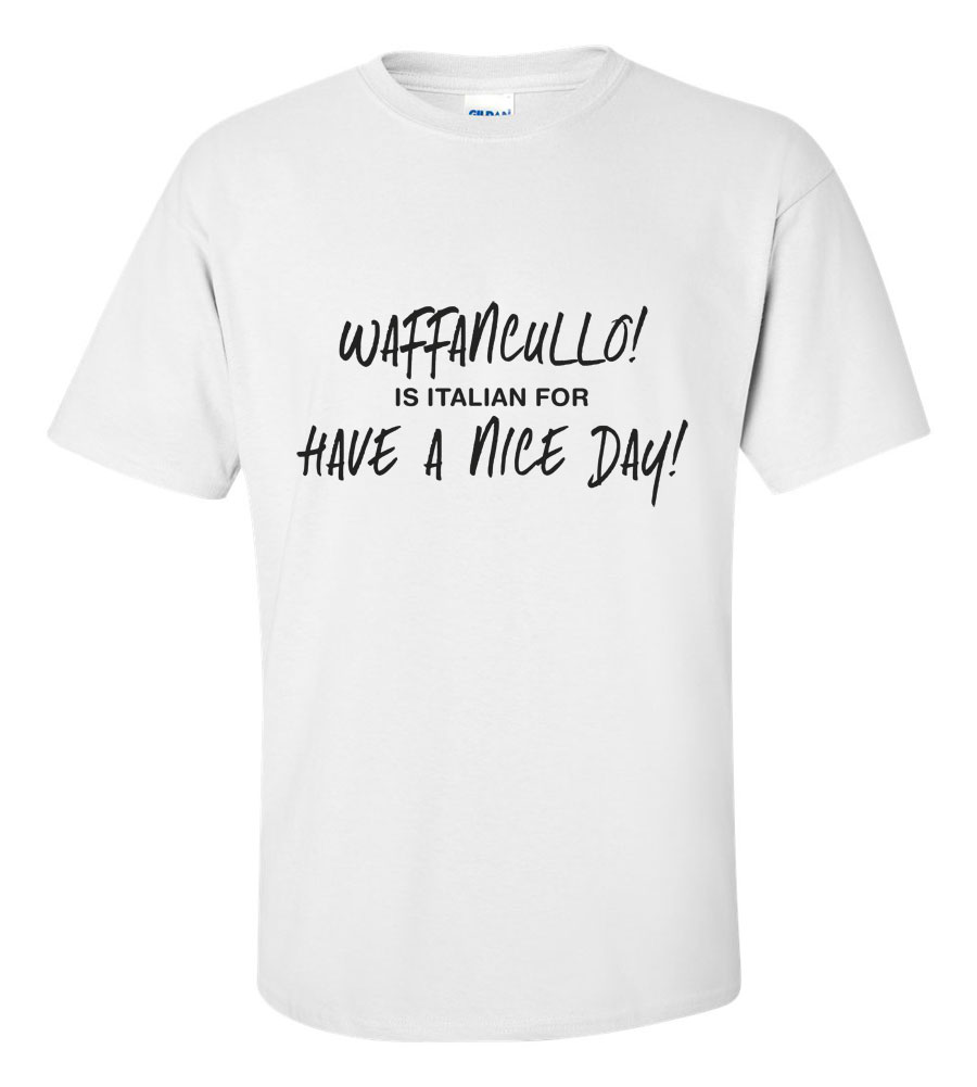 Waffancullo is Italian for Have a Nice Day Funny T Shirt