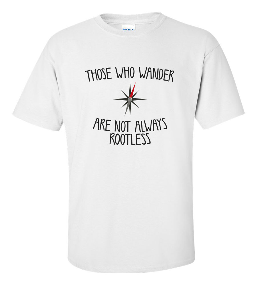 Those Who Wonder Are Not Always Rootless T-shirt