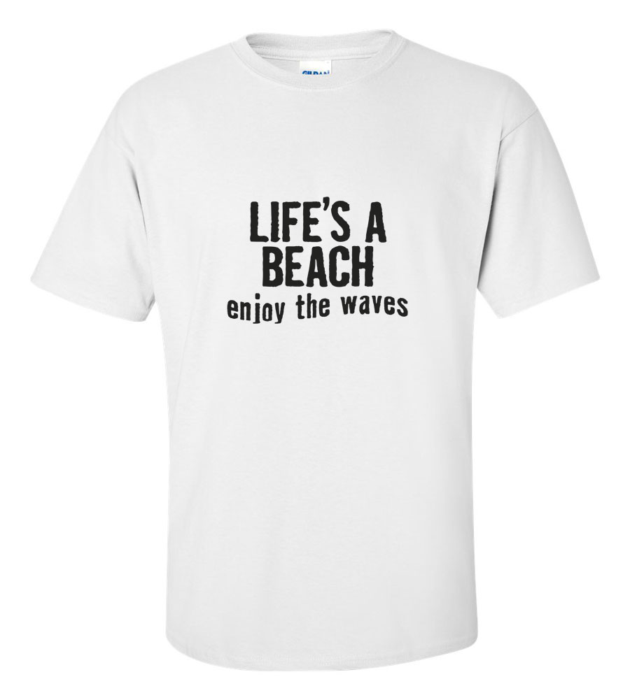 Life is a Beach. Enjoy the Waves T Shirt