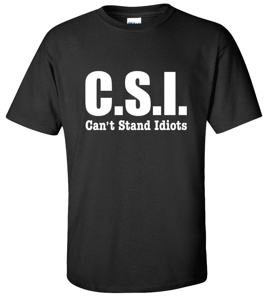 CSI Can't Stand Idiots Funny College T-shirt New Tee