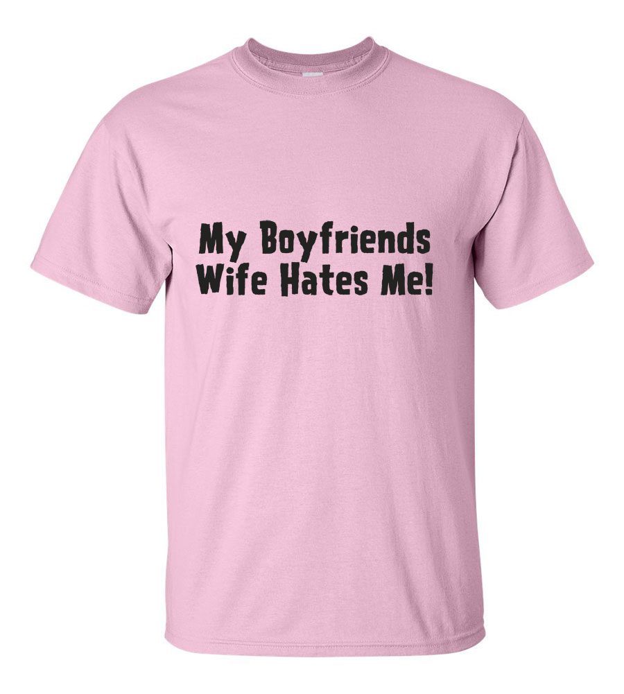 My Boyfriends Wife Hates Me Funny T Shirt