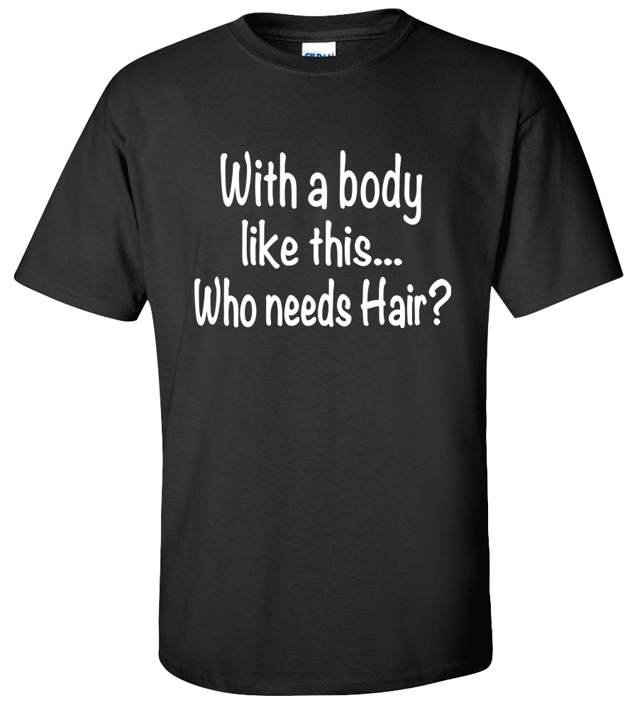 With a Body Like This Who Needs a Hair T-shirt Father's Day Super Daddy Fat Funny College Tee