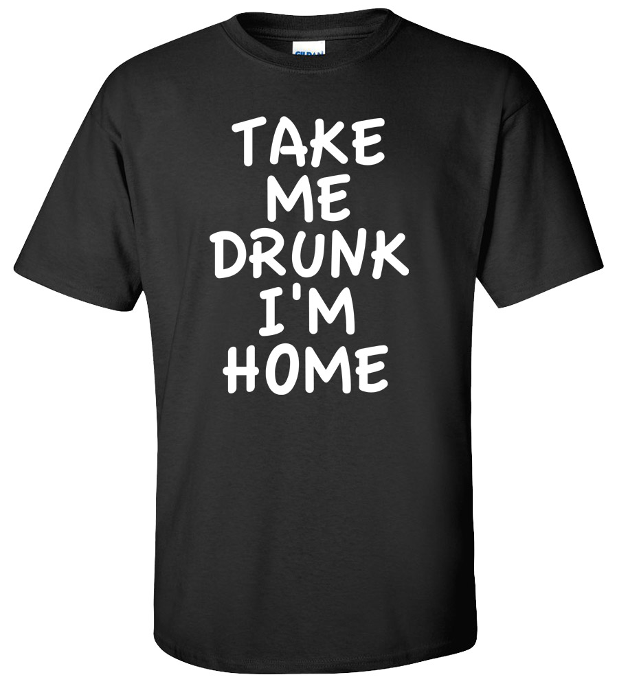 Take Me Drunk I'm Home T-shirt Offensive illegal Drugs Rude Funny College Tee