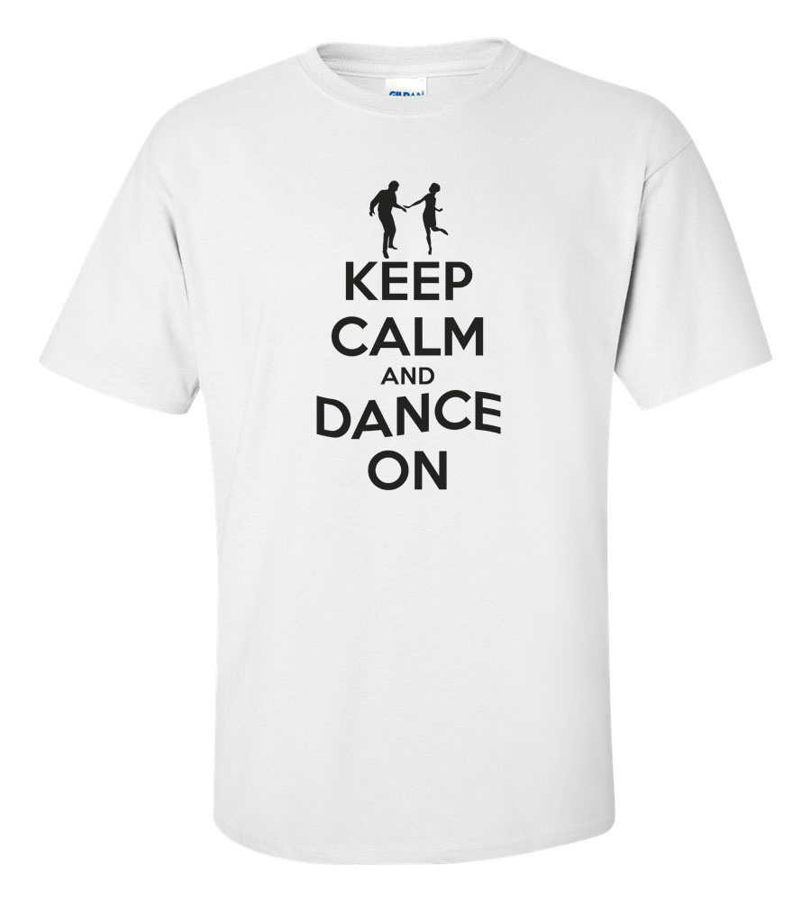 Keep Calm And Dance On T-shirt Funny Humor