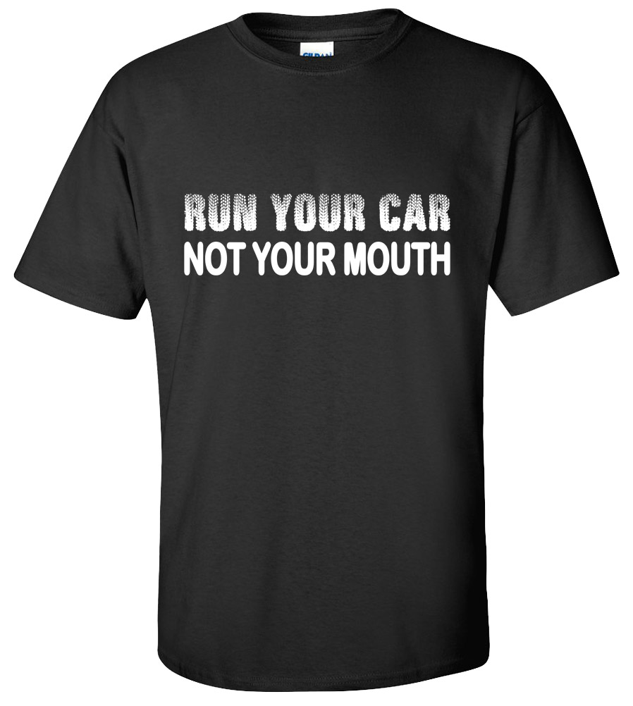 Run Your Car Not Your Mouth T-shirt Super Fast and Furious Racing Tee