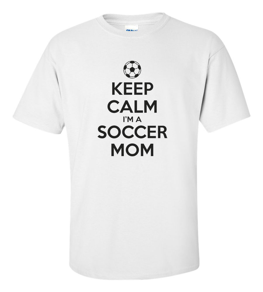 Keep Calm I'm A Soccer Mom T-shirt Funny Humor