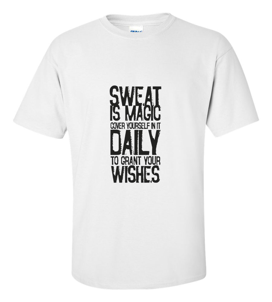 Sweat Is Magic Cover Yourself In It Dayly To Grant Wishes T-shirt