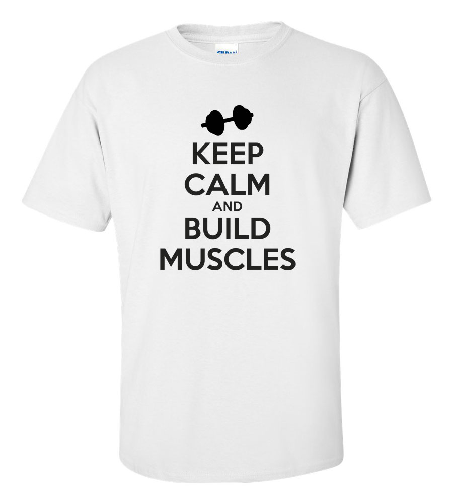 Keep Calm And Build Muscles T-shirt
